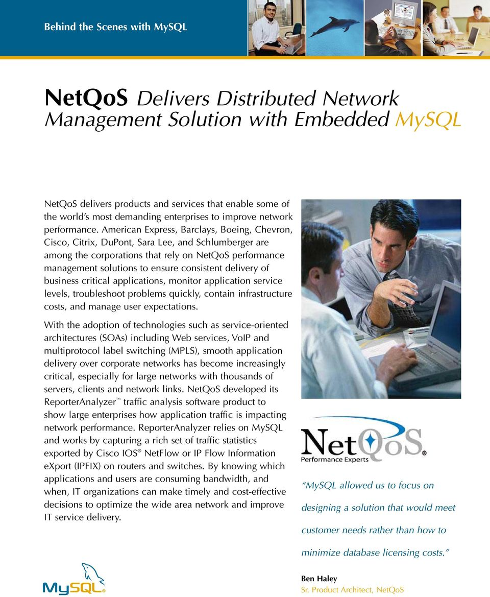 American Express, Barclays, Boeing, Chevron, Cisco, Citrix, DuPont, Sara Lee, and Schlumberger are among the corporations that rely on NetQoS performance management solutions to ensure consistent