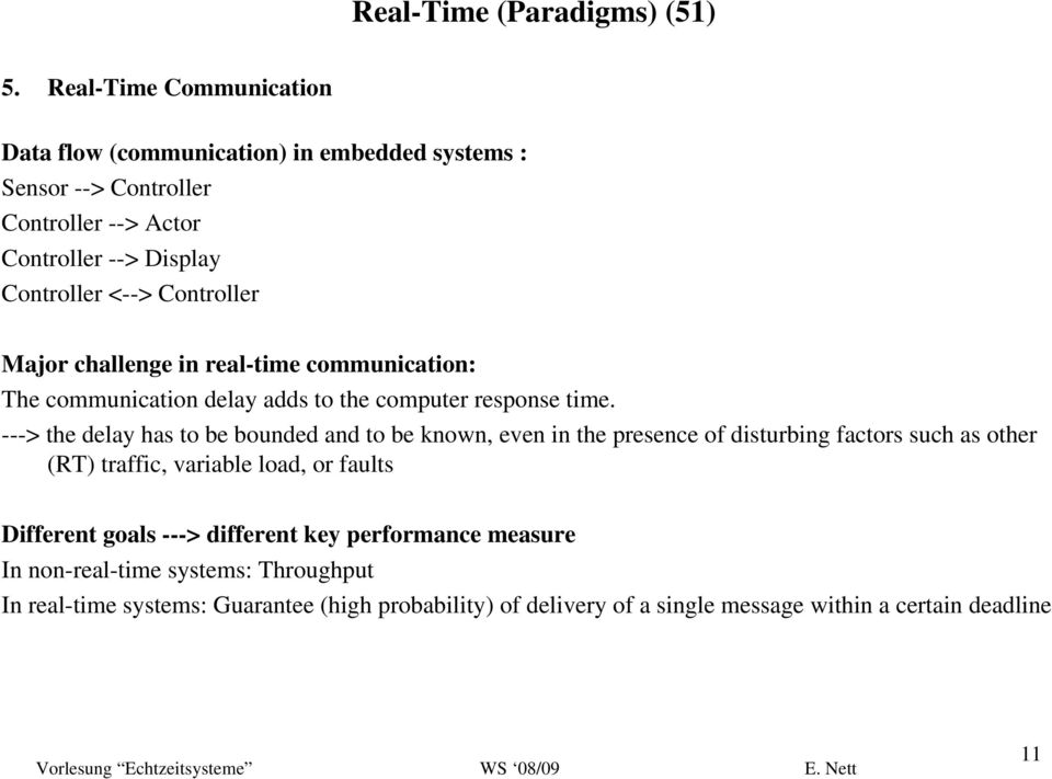 Controller Major challenge in real-time communication: The communication delay adds to the computer response time.