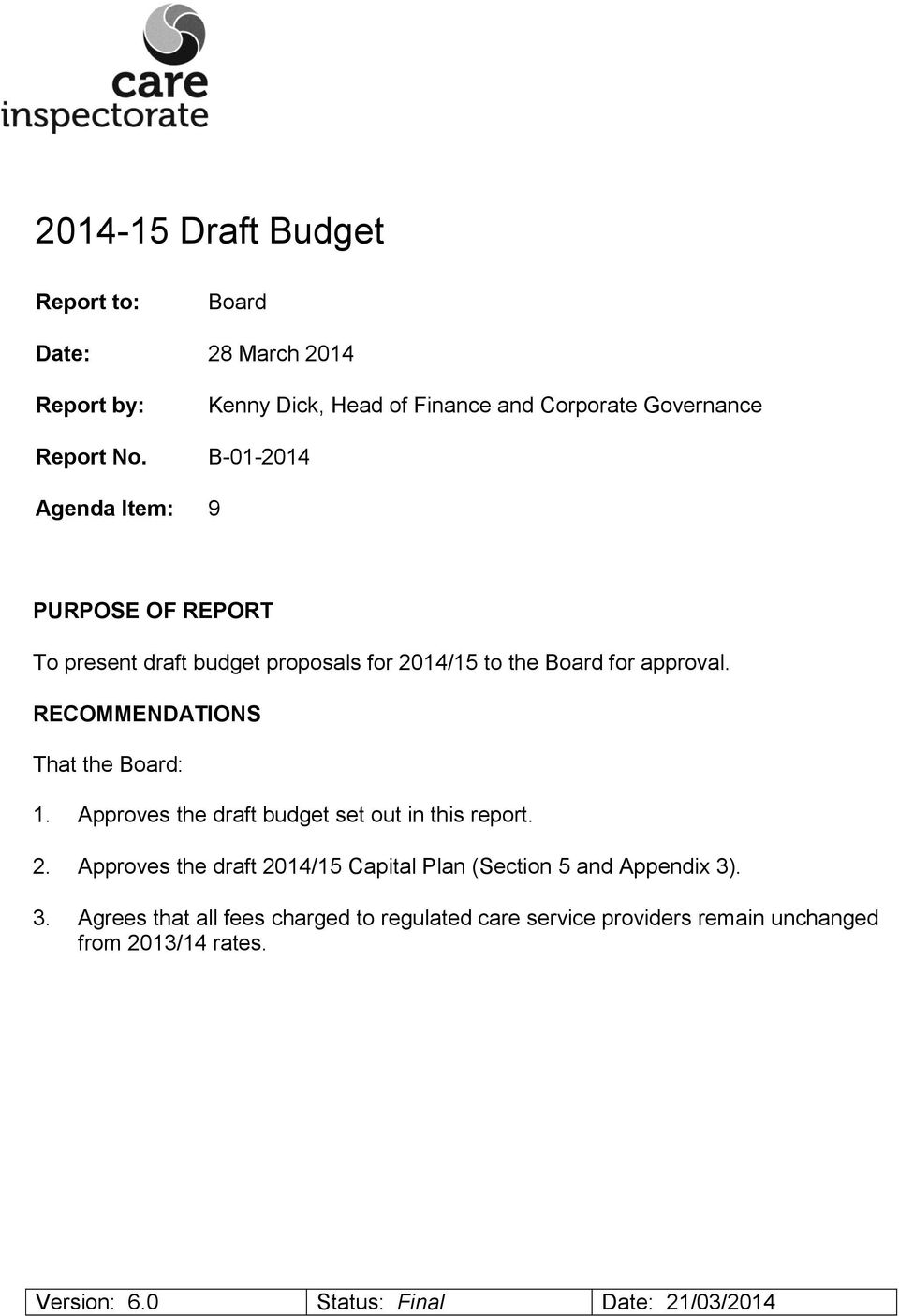 2014/15 to the Board for approval. RECOMMENDATIONS That the Board: 1. Approves the draft budget set out in this report. 2.