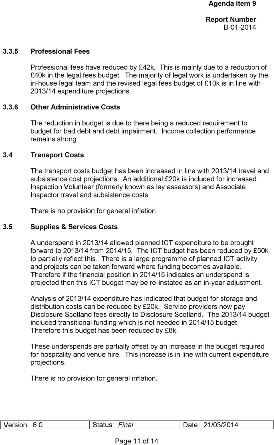 14 expenditure projections. 3.3.6 Other Administrative Costs The reduction in budget is due to there being a reduced requirement to budget for bad debt and debt impairment.