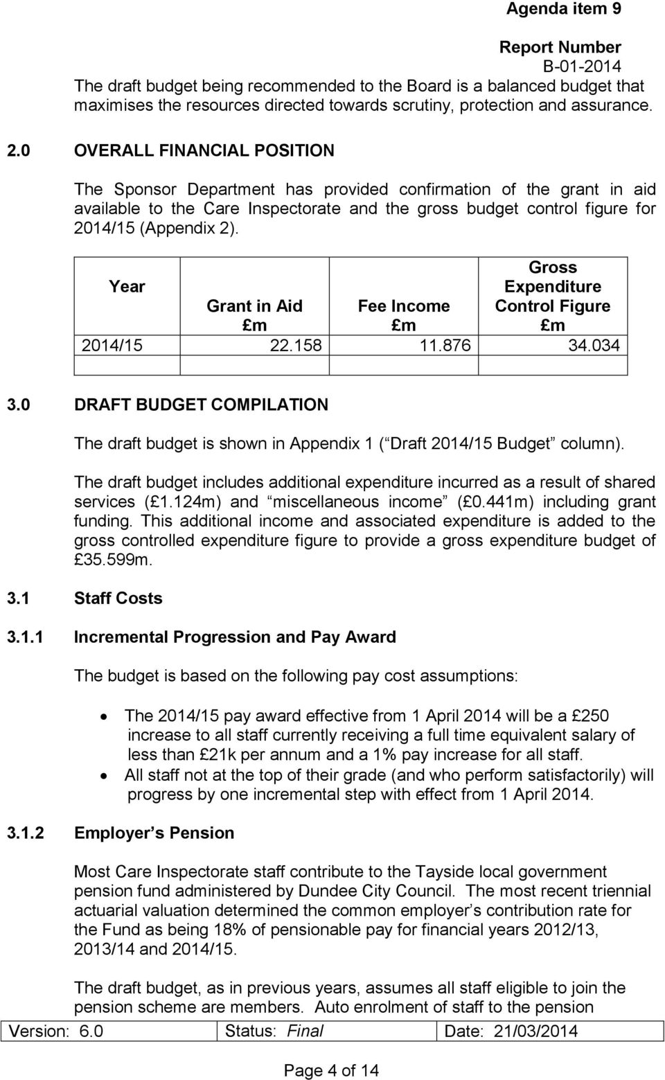 Gross Year Expenditure Grant in Aid m Fee Income m Control Figure m 2014/15 22.158 11.876 34.034 3.0 DRAFT BUDGET COMPILATION The draft budget is shown in Appendix 1 ( Draft 2014/15 Budget column).