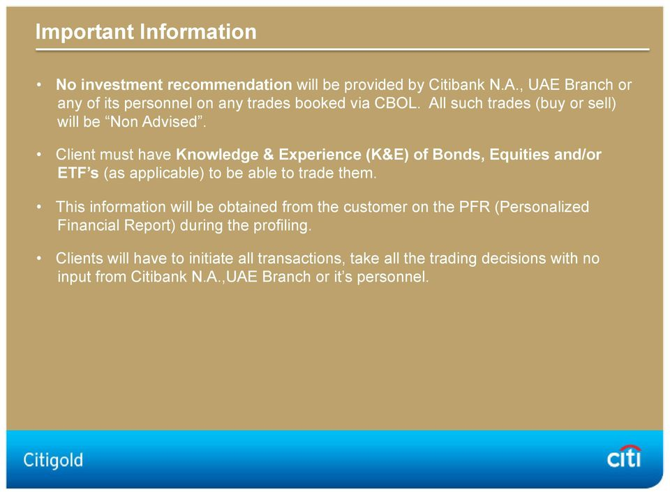 Client must have Knowledge & Experience (K&E) of Bonds, Equities and/or ETF s (as applicable) to be able to trade them.