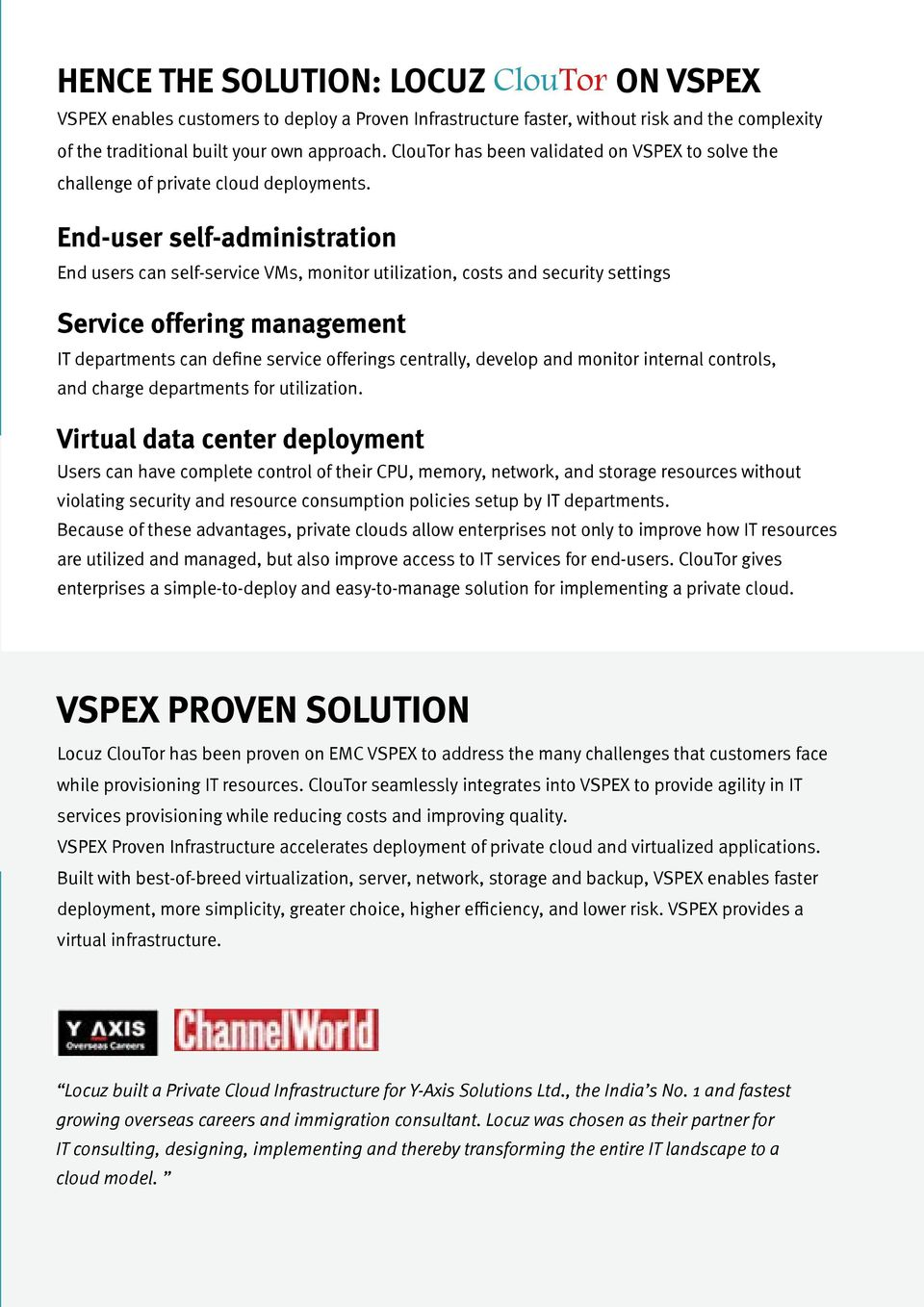 End-user self-administration End users can self-service VMs, monitor utilization, costs and security settings Service offering management IT departments can define service offerings centrally,