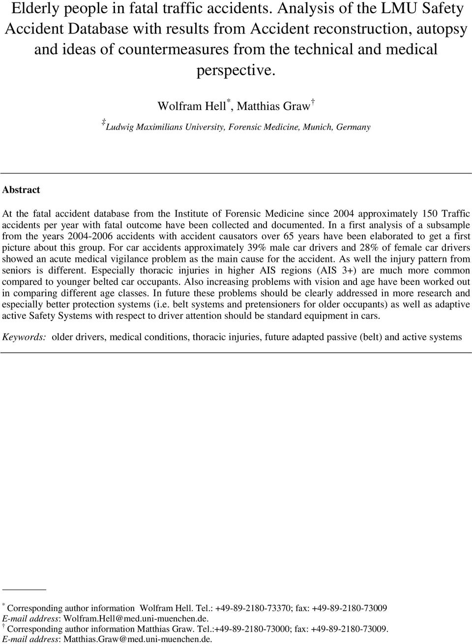 Wolfram Hell *, Matthias Graw Ludwig Maximilians University, Forensic Medicine, Munich, Germany Abstract At the fatal accident database from the Institute of Forensic Medicine since 2004