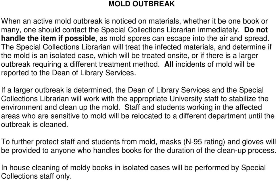 The Special Collections Librarian will treat the infected materials, and determine if the mold is an isolated case, which will be treated onsite, or if there is a larger outbreak requiring a