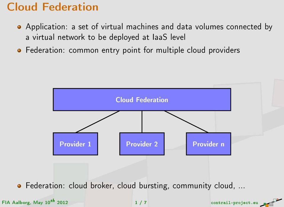 cloud providers Cloud Federation Provider 1 Provider 2 Provider n Federation: cloud