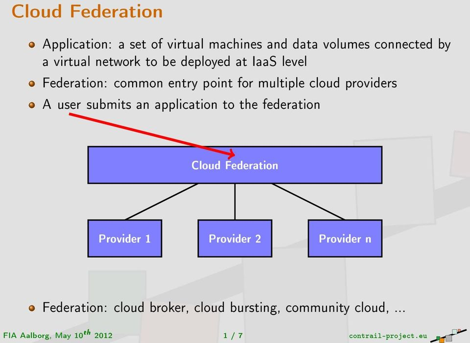 user submits an application to the federation Cloud Federation Provider 1 Provider 2 Provider n