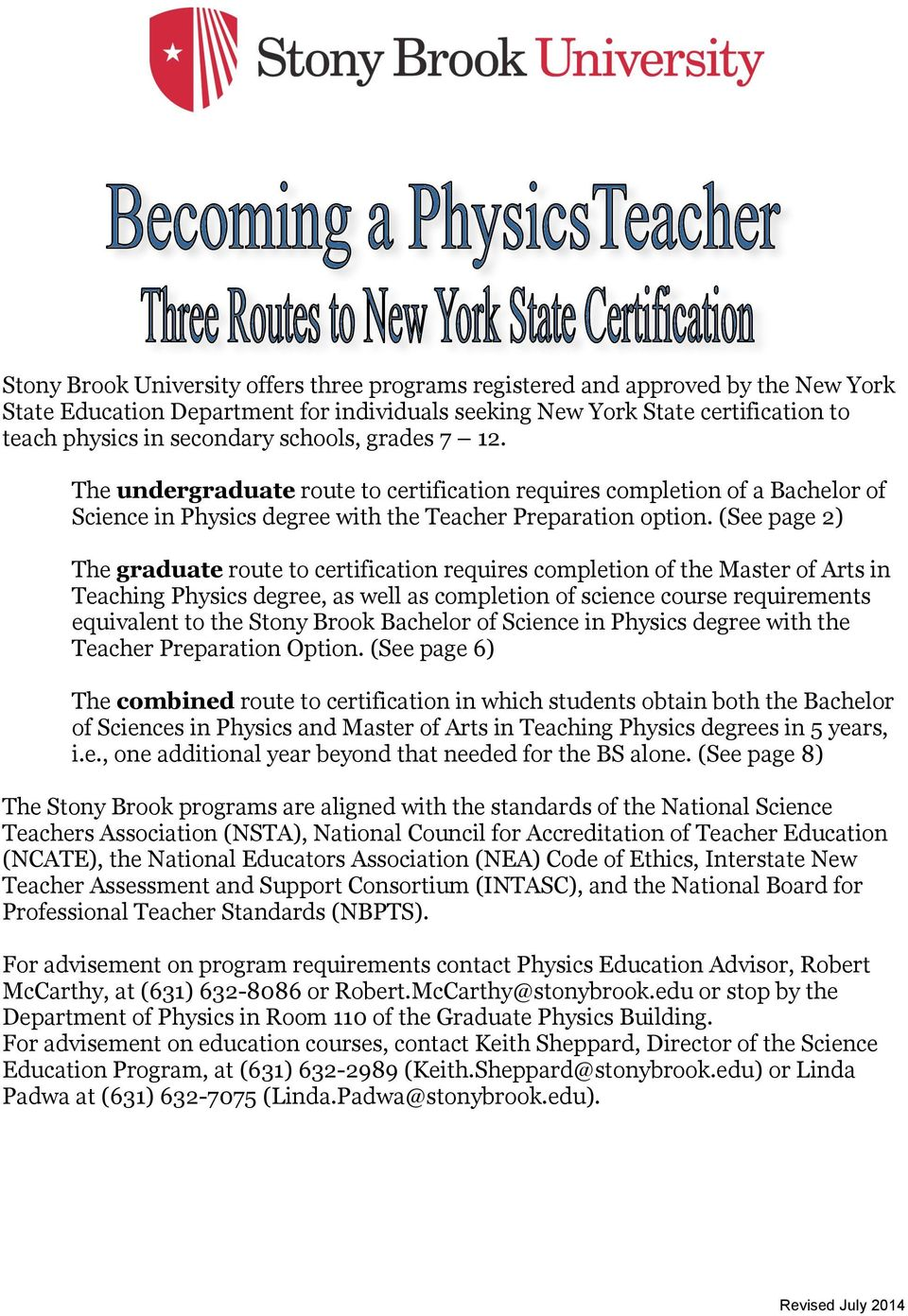 (See page 2) The graduate route to certification requires completion of the Master of Arts in Teaching Physics degree, as well as completion of science course requirements equivalent to the Stony