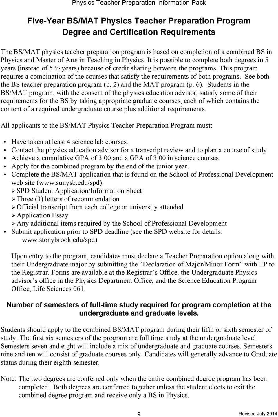 This program requires a combination of the courses that satisfy the requirements of both programs. See both the BS teacher preparation program (p. 2) and the MAT program (p. 6).
