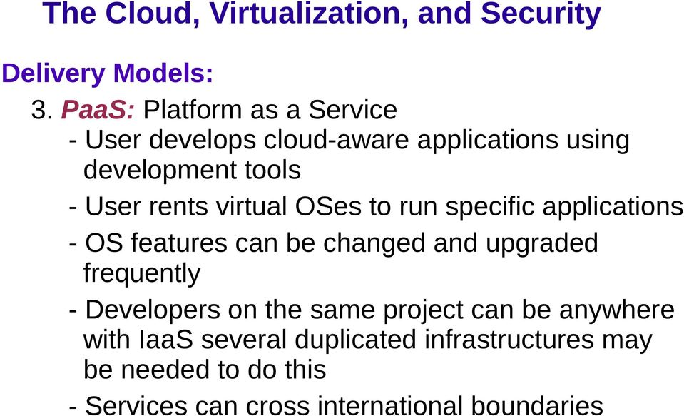 User rents virtual OSes to run specific applications - OS features can be changed and upgraded