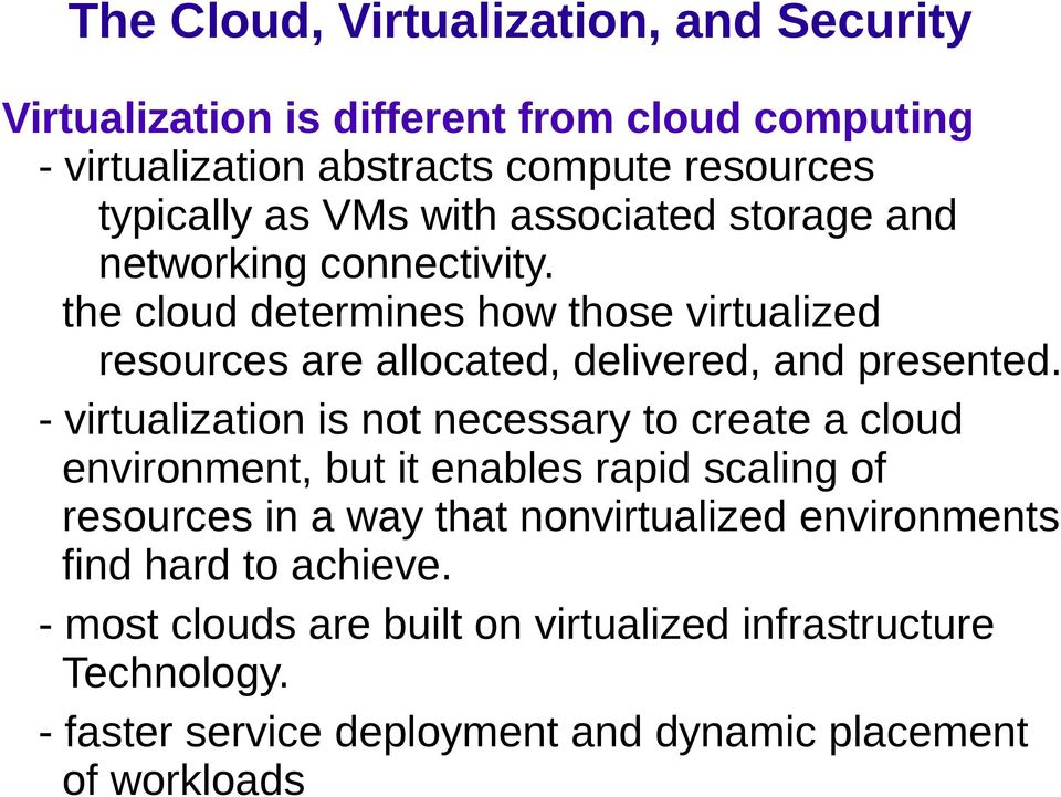 - virtualization is not necessary to create a cloud environment, but it enables rapid scaling of resources in a way that nonvirtualized
