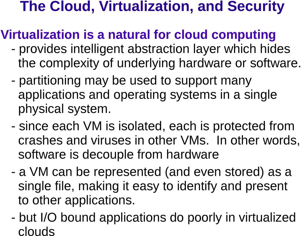 - since each VM is isolated, each is protected from crashes and viruses in other VMs.