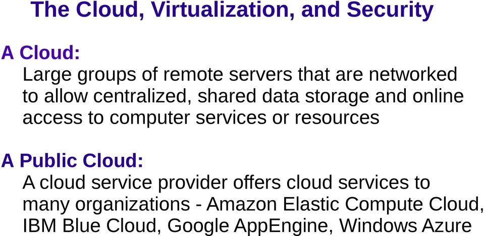 resources A Public Cloud: A cloud service provider offers cloud services to