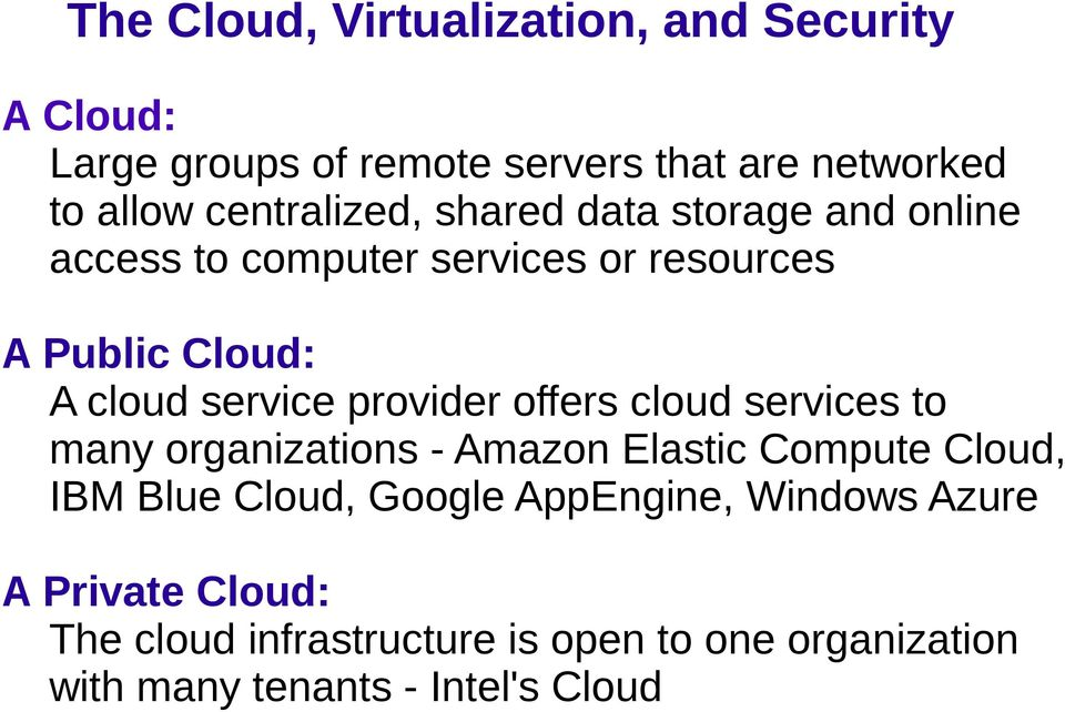 services to many organizations - Amazon Elastic Compute Cloud, IBM Blue Cloud, Google AppEngine, Windows