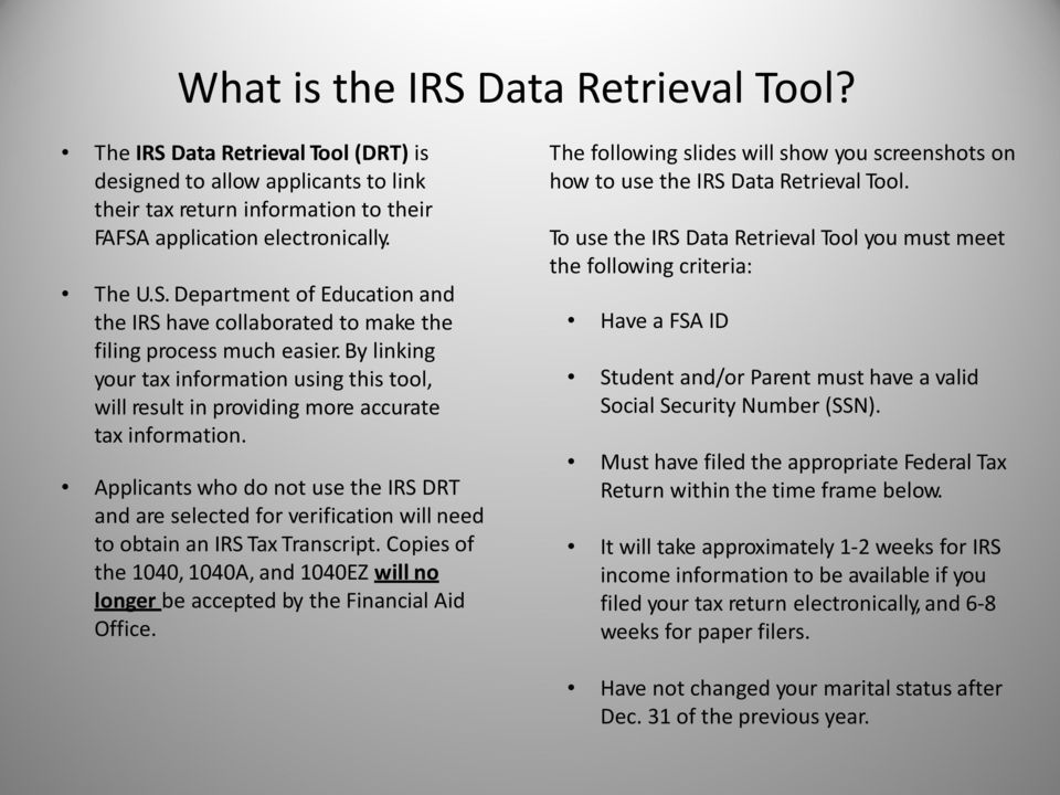 Applicants who do not use the IRS DRT and are selected for verification will need to obtain an IRS Tax Transcript.