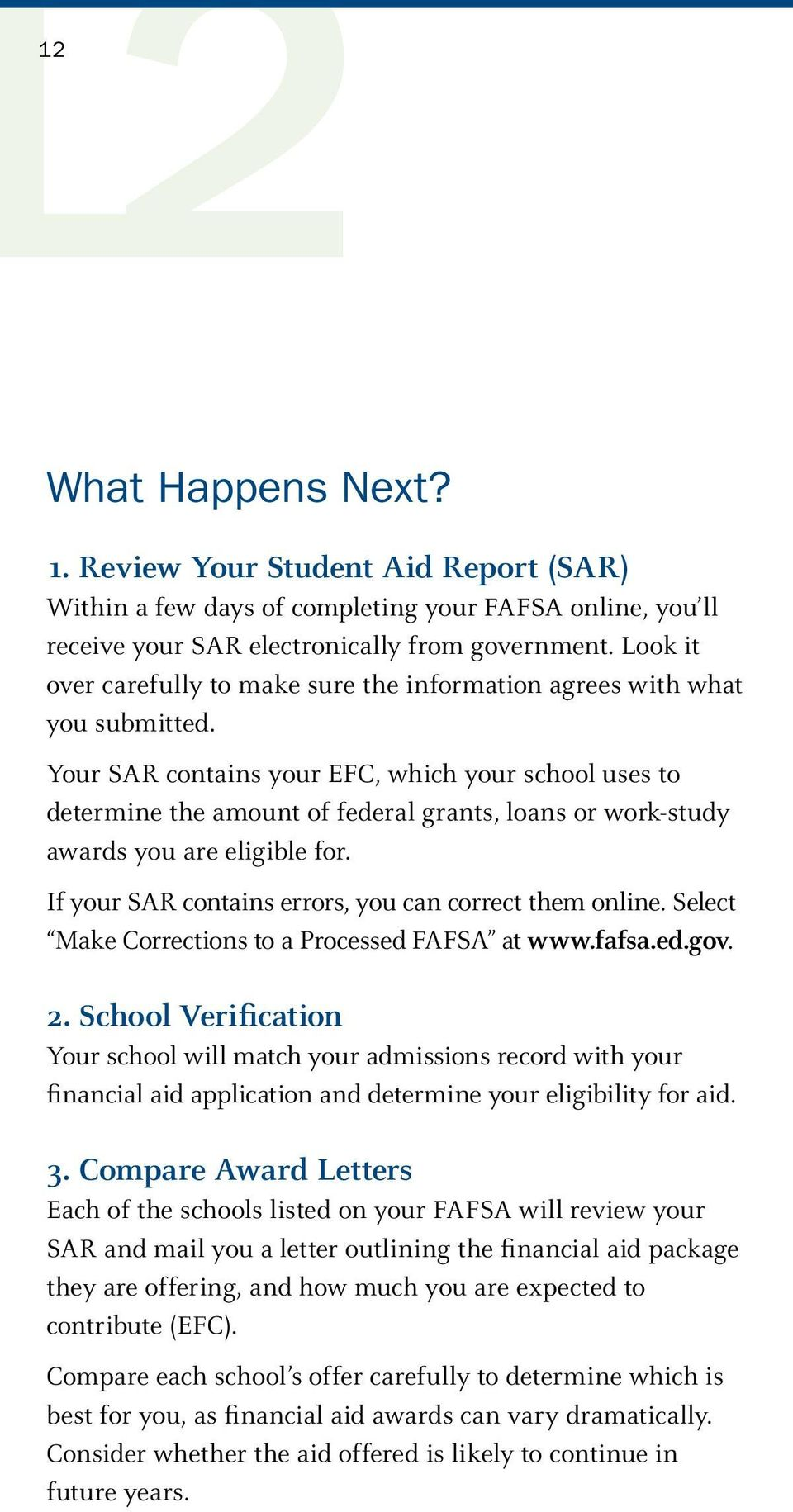 Your SAR contains your EFC, which your school uses to determine the amount of federal grants, loans or work-study awards you are eligible for. If your SAR contains errors, you can correct them online.
