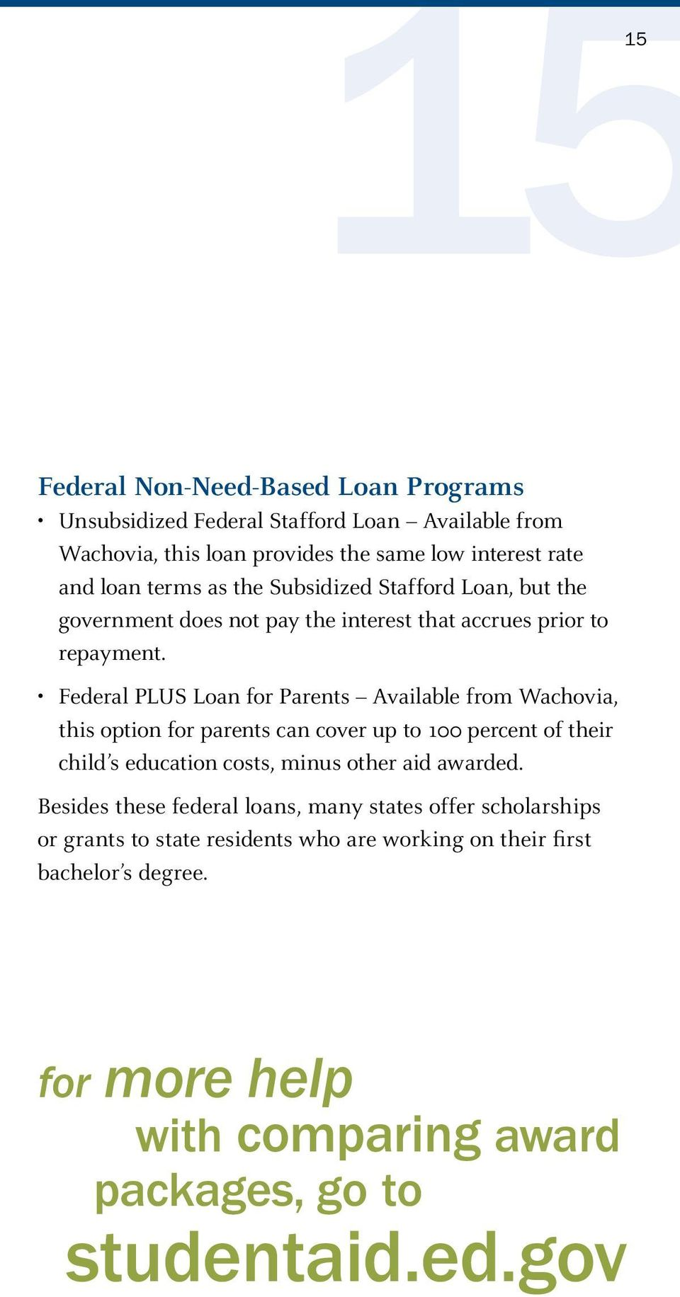 Federal PLUS Loan for Parents Available from Wachovia, this option for parents can cover up to 100 percent of their child s education costs, minus other aid