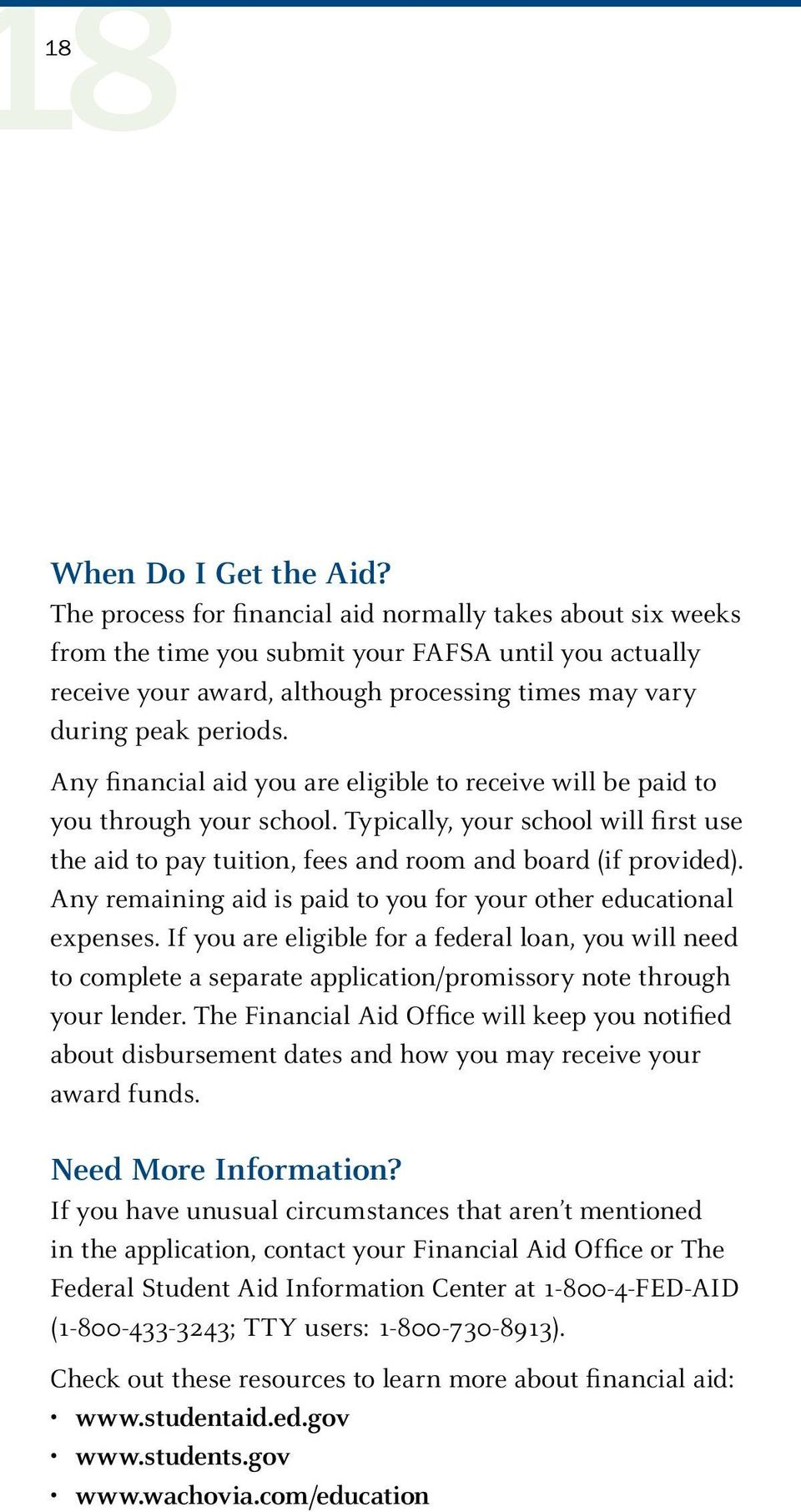 Any financial aid you are eligible to receive will be paid to you through your school. Typically, your school will first use the aid to pay tuition, fees and room and board (if provided).