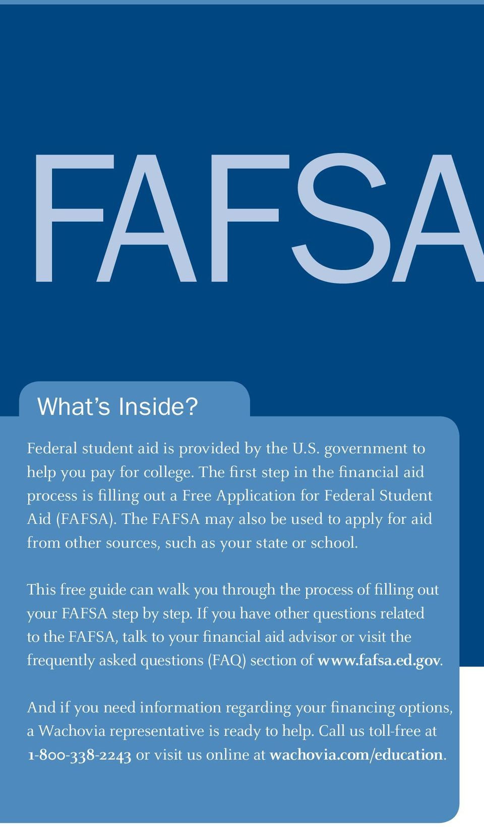 The FAFSA may also be used to apply for aid from other sources, such as your state or school. This free guide can walk you through the process of filling out your FAFSA step by step.