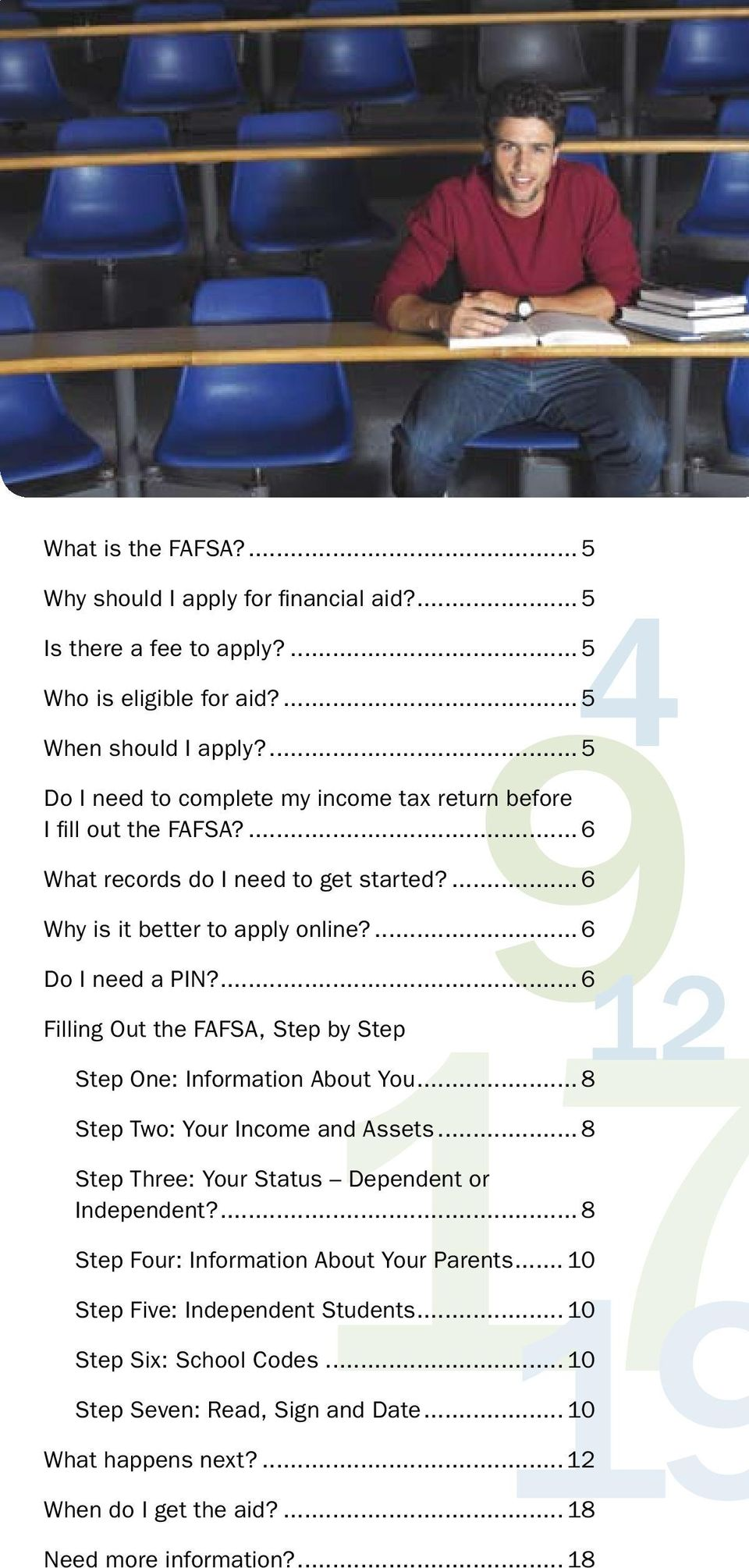 ... 6 Filling Out the FAFSA, Step by Step Step One: Information About You... 8 Step Two: Your Income and Assets... 8 Step Three: Your Status Dependent or Independent?