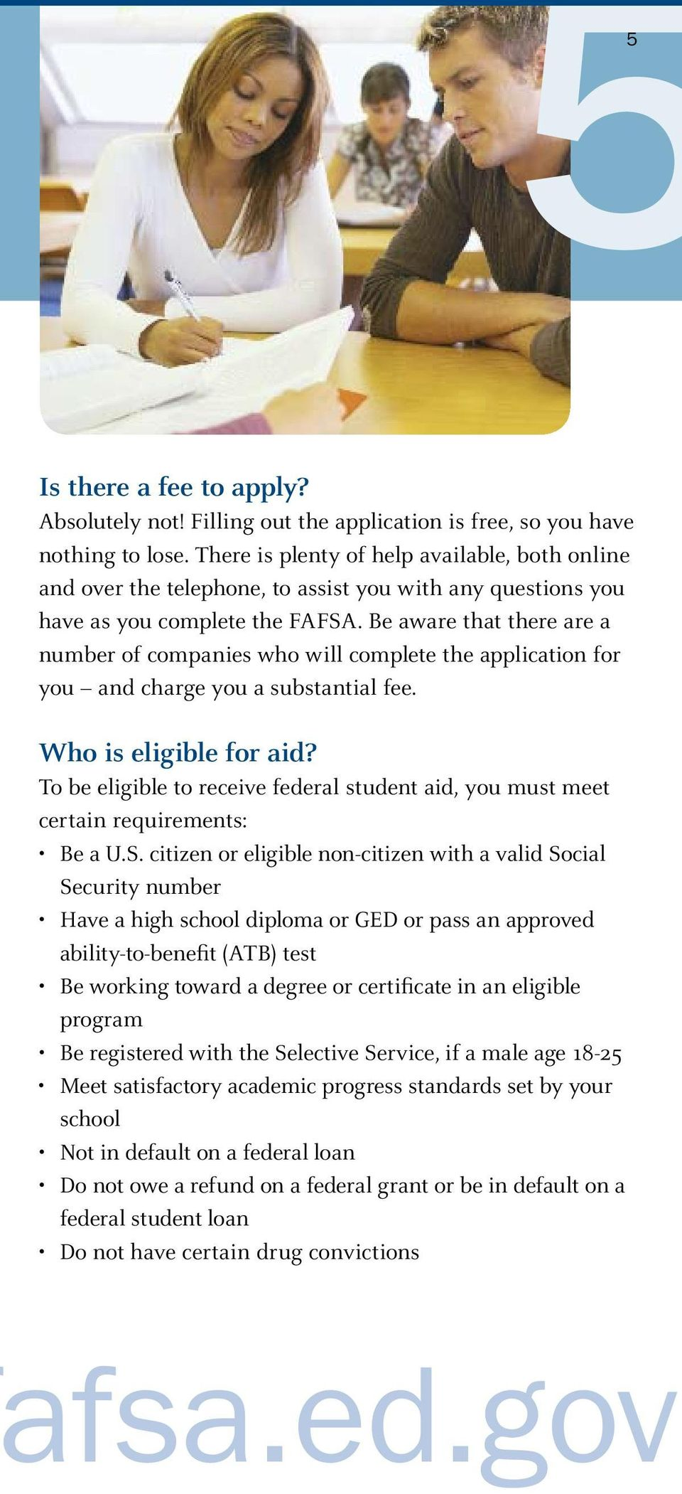 Be aware that there are a number of companies who will complete the application for you and charge you a substantial fee. Who is eligible for aid?