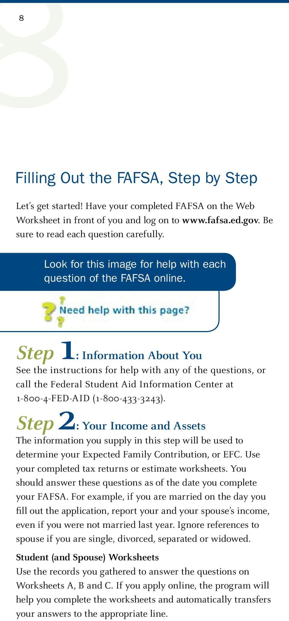 Step 1: Information About You See the instructions for help with any of the questions, or call the Federal Student Aid Information Center at 1-800-4-FED-AID (1-800-433-3243).