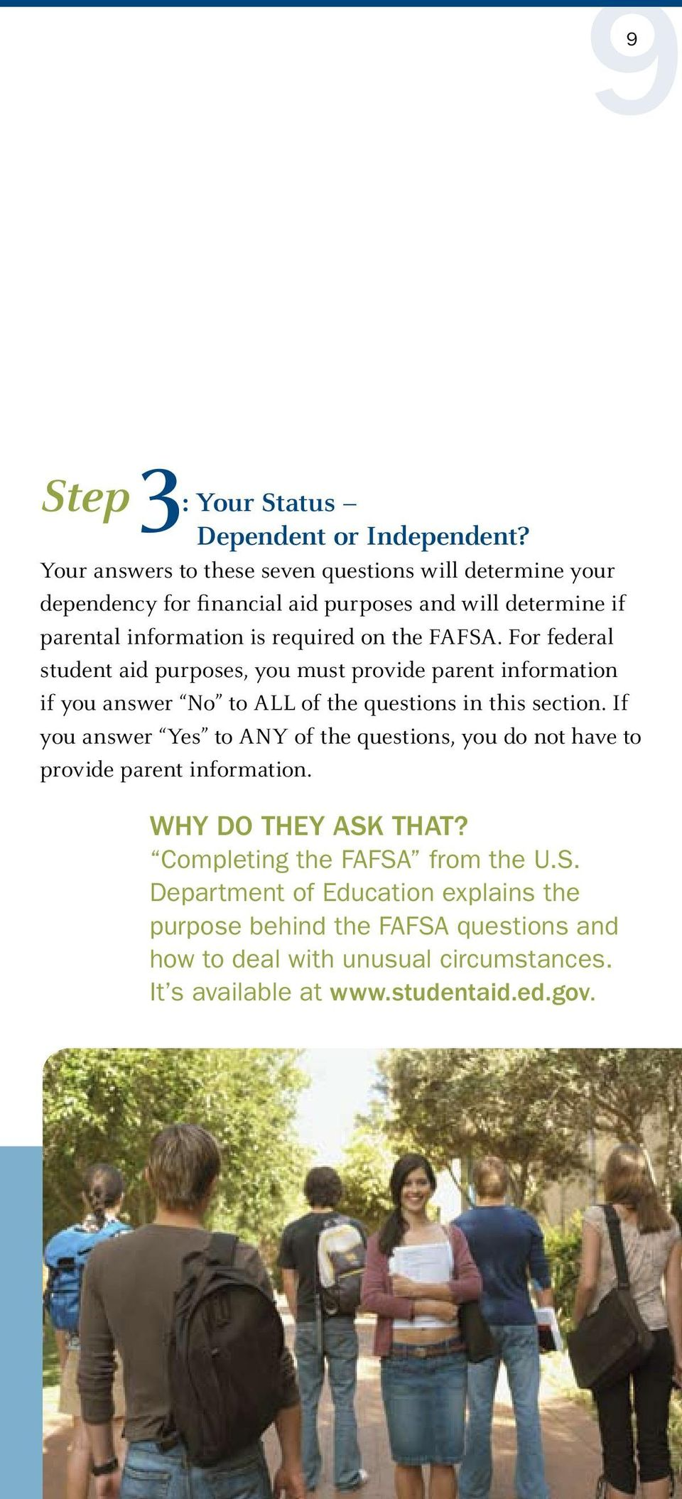 FAFSA. For federal student aid purposes, you must provide parent information if you answer No to ALL of the questions in this section.