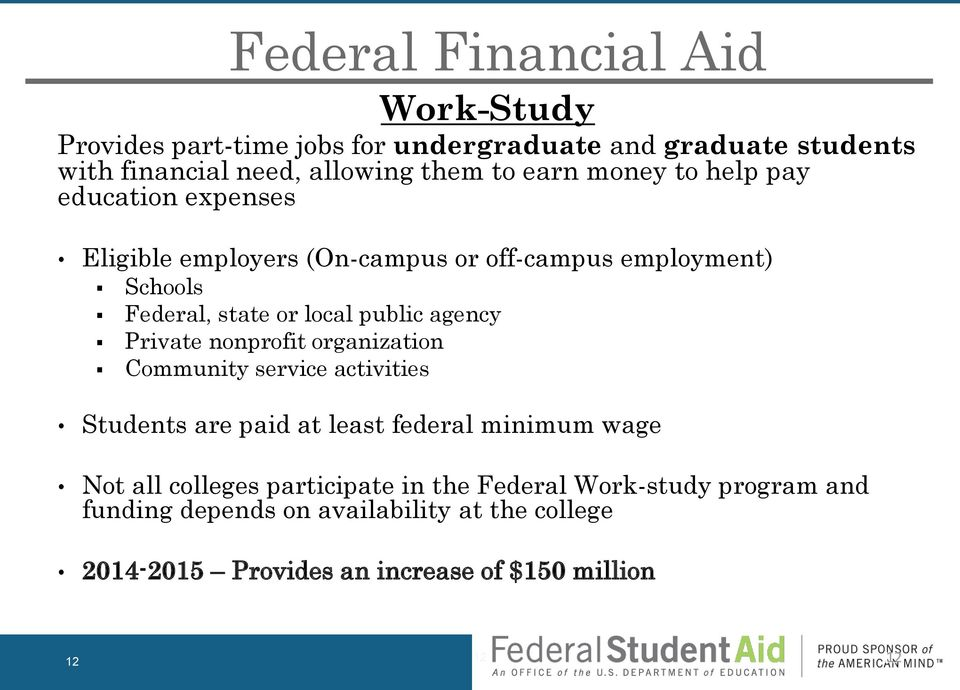 Private nonprofit organization Community service activities Unsubsidized Direct Loan Students are paid at least federal minimum wage Not all colleges participate in