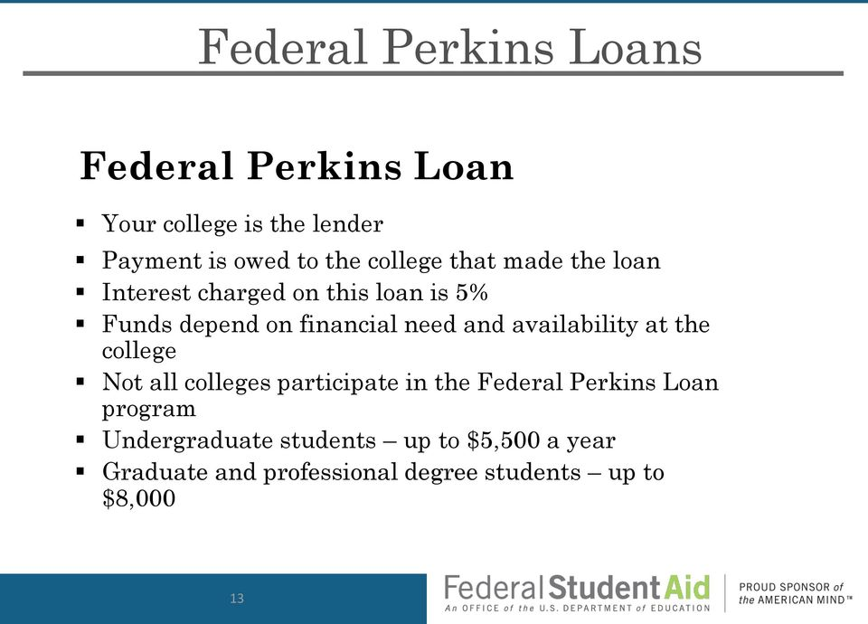 and availability at the college Not all colleges participate in the Federal Perkins Loan