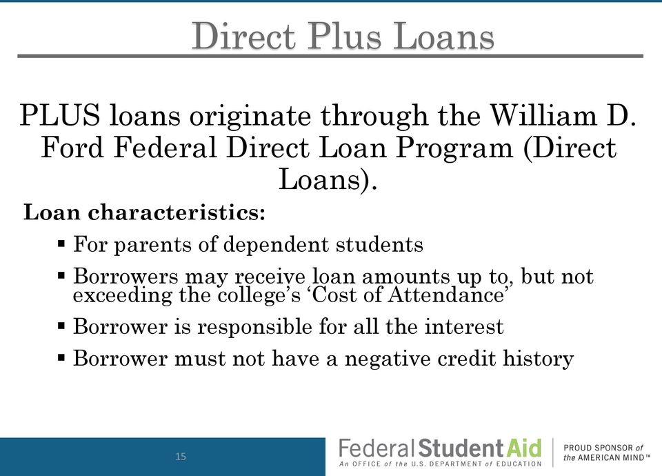 Loan characteristics: For parents of dependent students Borrowers may receive loan
