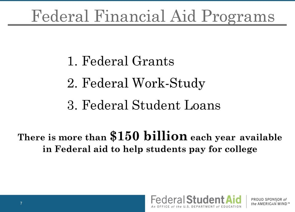 Federal Student Loans There is more than $150