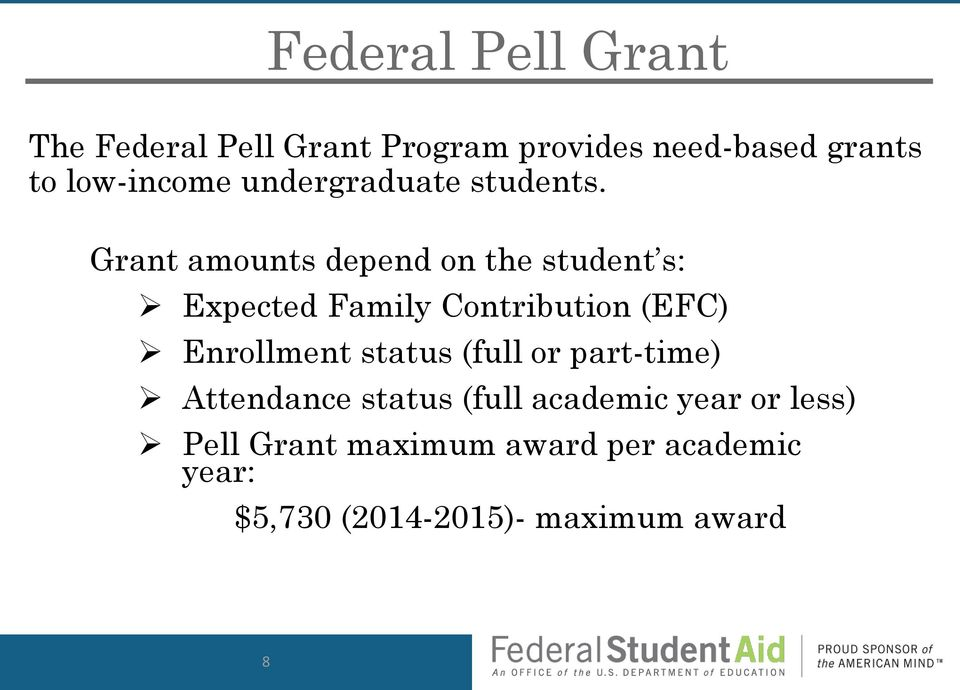 Grant amounts depend on the student s: Expected Family Contribution (EFC) Enrollment