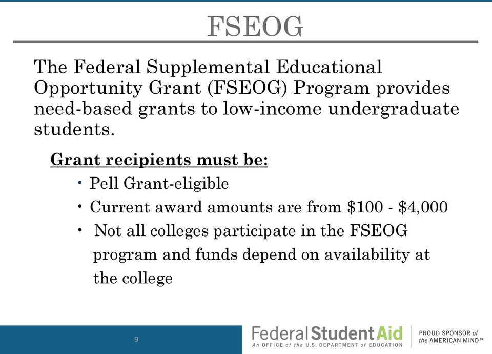 Grant recipients must be: Pell Grant-eligible Current award amounts are from $100