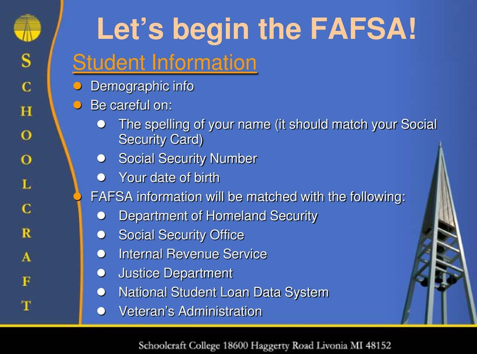 Social Security Card) Social Security Number Your date of birth FAFSA information will be matched