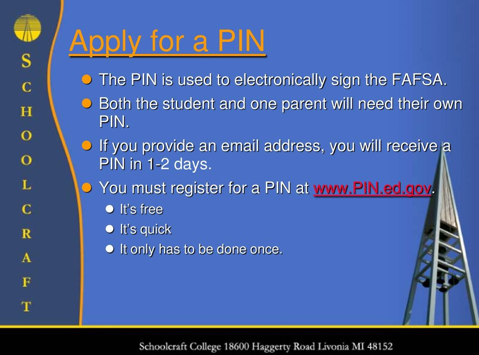 If you provide an email address, you will receive a PIN in 1-2 days.