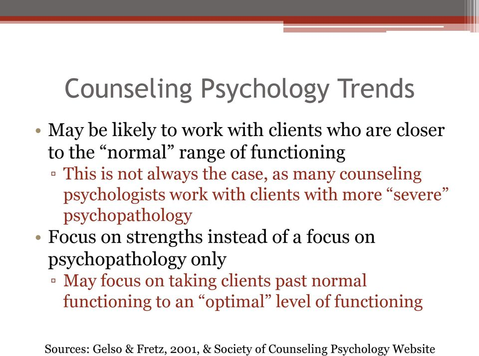 psychopathology Focus on strengths instead of a focus on psychopathology only May focus on taking clients past