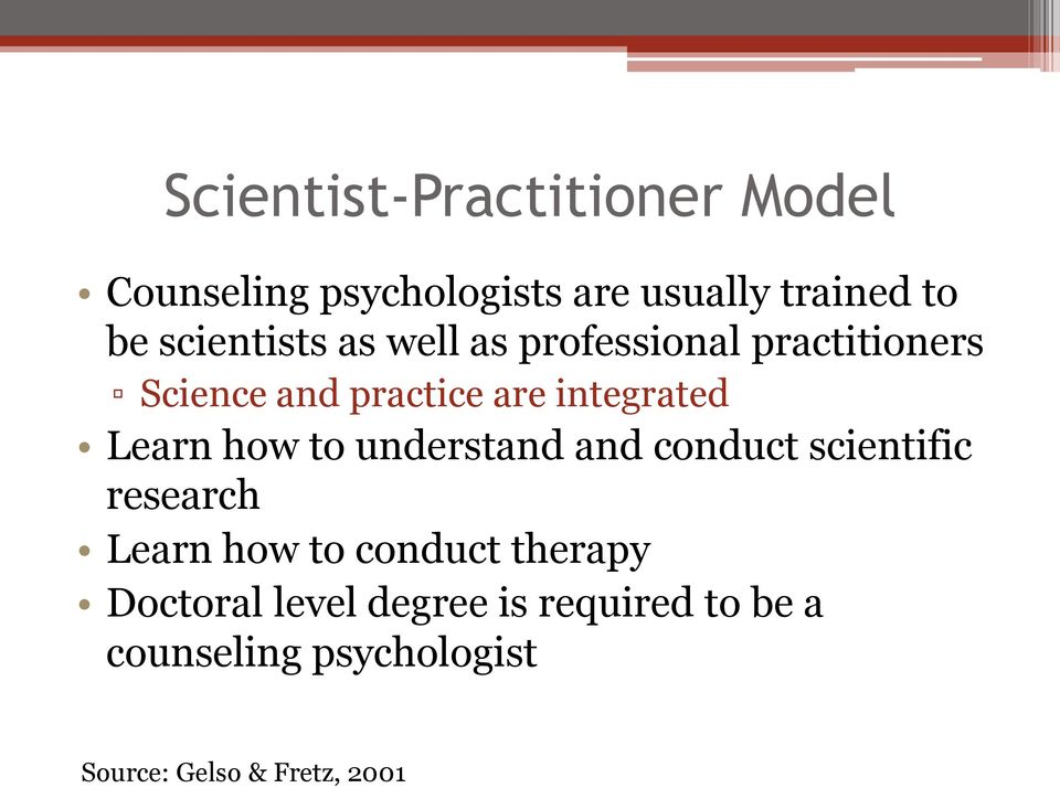 Learn how to understand and conduct scientific research Learn how to conduct therapy