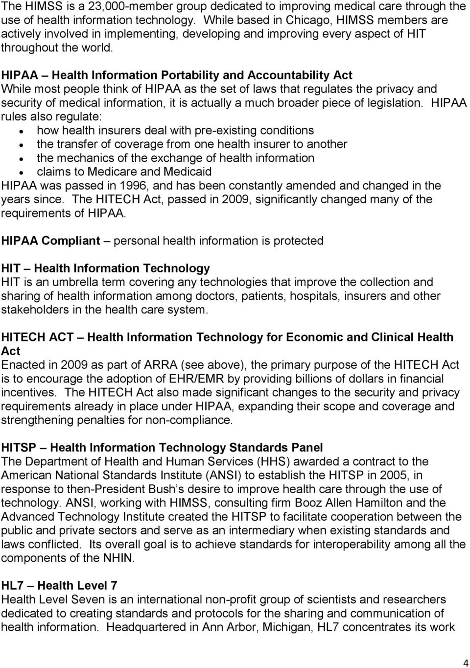 HIPAA Health Information Portability and Accountability Act While most people think of HIPAA as the set of laws that regulates the privacy and security of medical information, it is actually a much