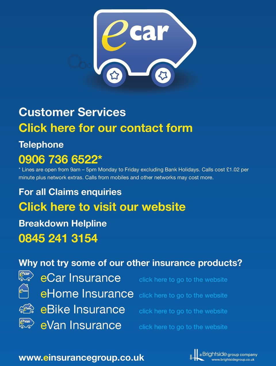 For all Claims enquiries Click here to visit our website Breakdown Helpline 0845 241 3154 Why not try some of our other insurance products?