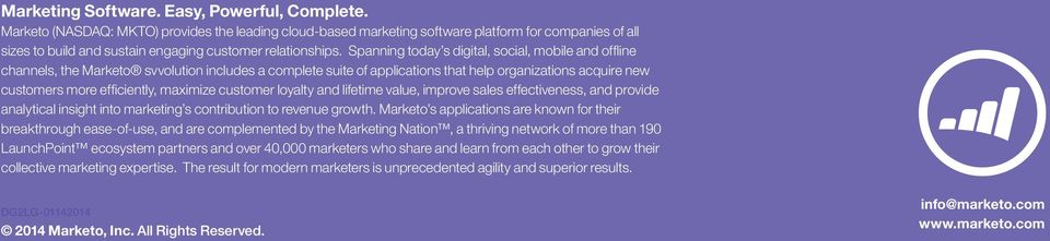 Spanning today s digital, social, mobile and offline channels, the Marketo svvolution includes a complete suite of applications that help organizations acquire new customers more efficiently,