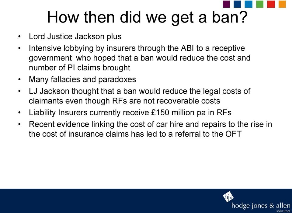 the cost and number of PI claims brought Many fallacies and paradoxes LJ Jackson thought that a ban would reduce the legal costs of
