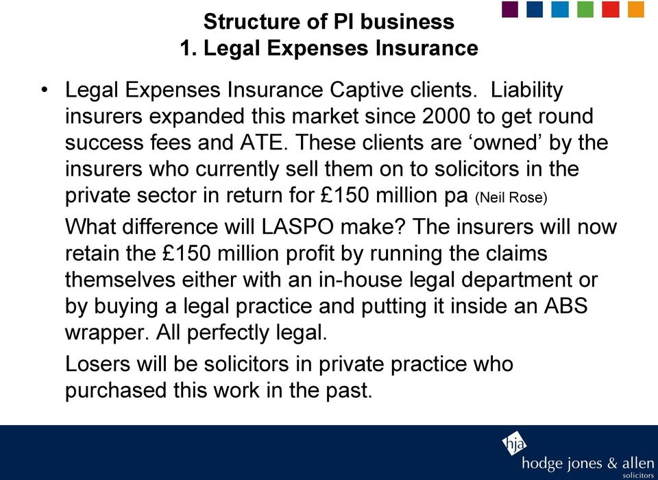 These clients are owned by the insurers who currently sell them on to solicitors in the private sector in return for 150 million pa (Neil Rose) What difference