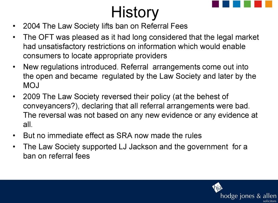 Referral arrangements come out into the open and became regulated by the Law Society and later by the MOJ 2009 The Law Society reversed their policy (at the behest of