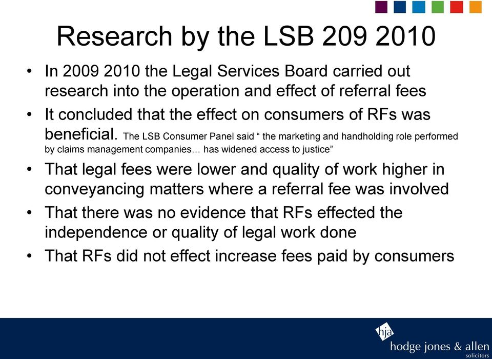 The LSB Consumer Panel said the marketing and handholding role performed by claims management companies has widened access to justice That legal