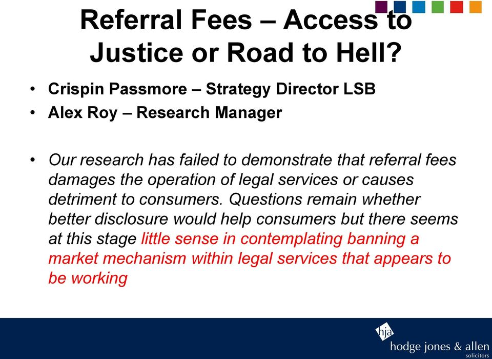 referral fees damages the operation of legal services or causes detriment to consumers.