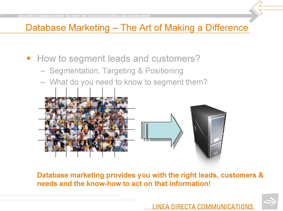 Segmentation, Targeting & Positioning What do you need to know to