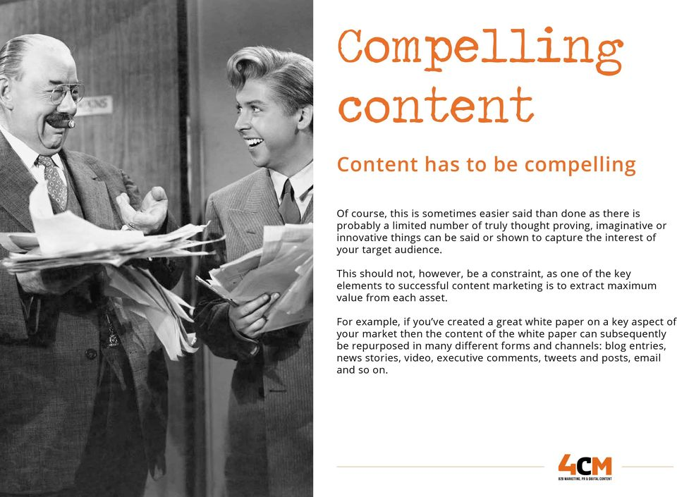 This should not, however, be a constraint, as one of the key elements to successful content marketing is to extract maximum value from each asset.