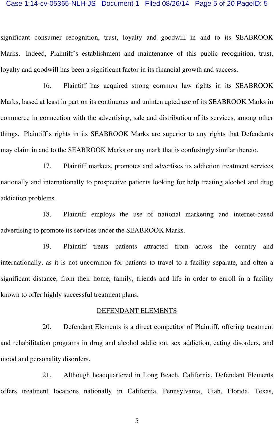 Plaintiff has acquired strong common law rights in its SEABROOK Marks, based at least in part on its continuous and uninterrupted use of its SEABROOK Marks in commerce in connection with the
