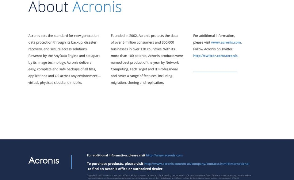 and mobile. Founded in 2002, Acronis protects the data of over 5 million consumers and 300,000 businesses in over 130 countries.