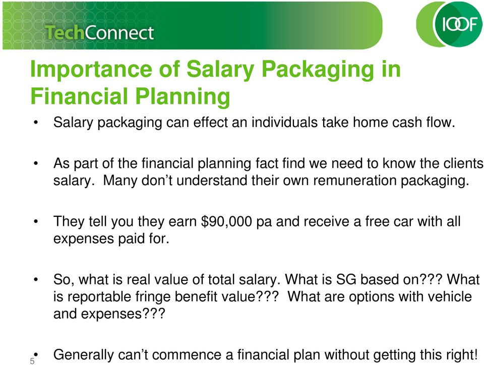 They tell you they earn $90,000 pa and receive a free car with all expenses paid for. So, what is real value of total salary.